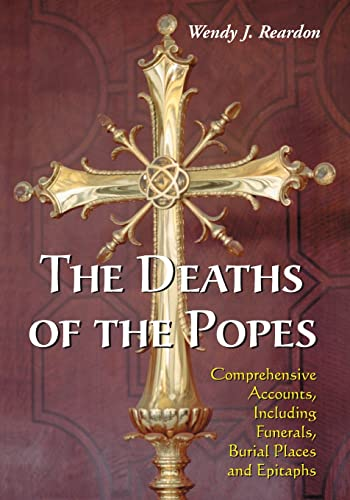 9780786461165: The Deaths of the Popes: Comprehensive Accounts, Including Funerals, Burial Places and Epitaphs
