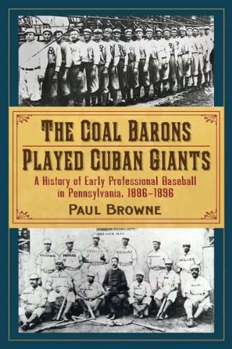 9780786461257: The Coal Barons Played Cuban Giants: A History of Early Professional Baseball in Pennsylvania, 1886-1896