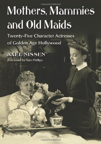 9780786461370: Mothers, Mammies and Old Maids: Twenty-Five Character Actresses of Golden Age Hollywood