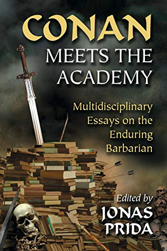 9780786461523: Conan Meets the Academy: Multidisciplinary Essays on the Enduring Barbarian
