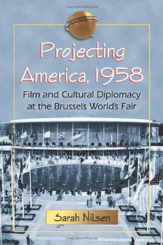 9780786461547: Projecting America, 1958: Film and Cultural Diplomacy at the Brussels World's Fair