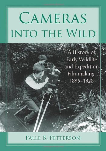 9780786461660: Cameras into the Wild: A History of Early Wildlife and Expedition Filmmaking, 1895-1928