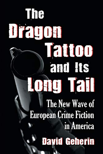 9780786461691: The Dragon Tattoo and Its Long Tail: The New Wave of European Crime Fiction in America