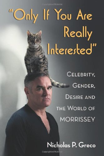 9780786462742: Only If You Are Really Interested: Celebrity, Gender, Desire and the World of Morrissey