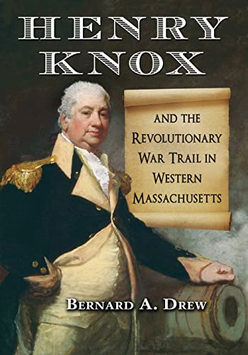 9780786462766: Henry Knox and the Revolutionary War Trail in Western Massachusetts