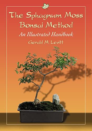 The Sphagnum Moss Bonsai Method: An Illustrated: Gerald M. Levitt