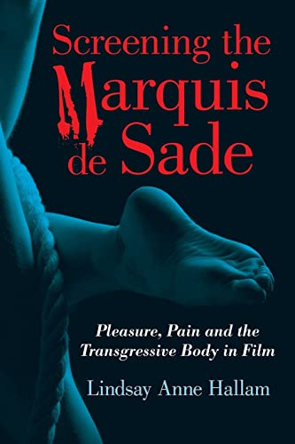9780786462964: Screening the Marquis de Sade: Pleasure, Pain and the Transgressive Body in Film