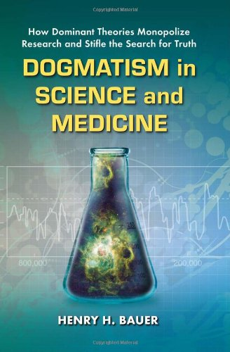 9780786463015: Dogmatism in Science and Medicine: How Dominant Theories Monopolize Research and Stifle the Search for Truth