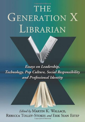9780786463091: The Generation X Librarian: Essays on Leadership, Technology, Pop Culture, Social Responsibility and Professional Identity