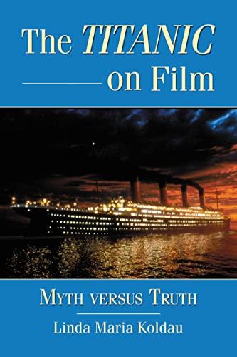 9780786463114: The Titanic on Film: Myth Versus Truth