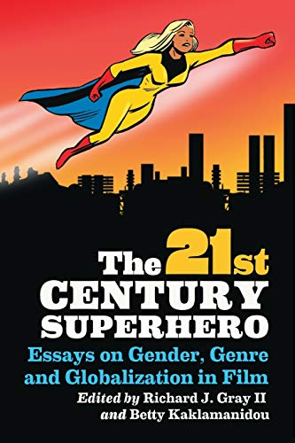 9780786463459: The 21st Century Superhero: Essays on Gender, Genre and Globalization in Film