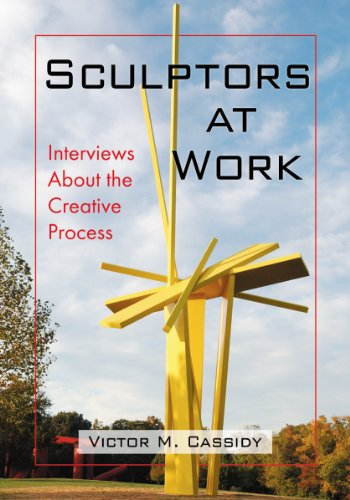 Sculptors at Work - Interviews About the Creative Process