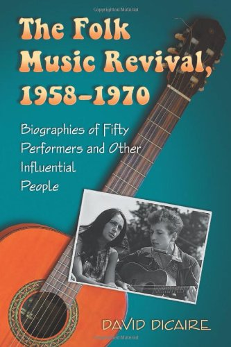 9780786463527: The Folk Music Revival, 1958-1970: Biographies of Fifty Performers and Other Influential People