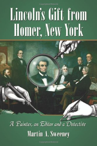 Lincoln?s Gift from Homer, New York - A Painter, an Editor and a Detective