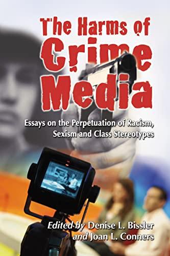 The Harms of Crime Media: Essays on: Denise L. Bissler,