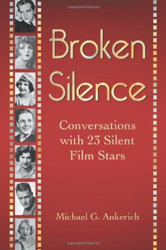 9780786463824: Broken Silence: Conversations with 23 Silent Film Stars