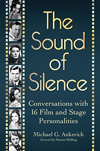9780786463831: The Sound of Silence: Conversations with 16 Film and Stage Personalities Who Bridged the Gap Between Silents and Talkies
