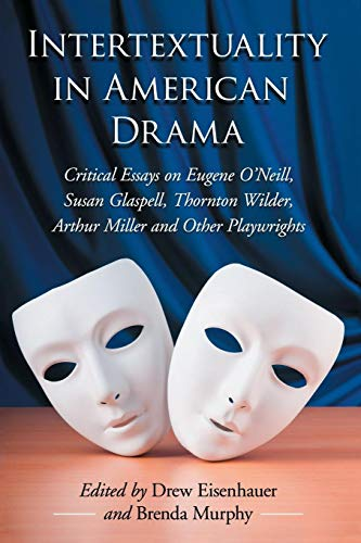 9780786463916: Intertextuality in American Drama: Critical Essays on Eugene O'Neill, Susan Glaspell, Thornton Wilder, Arthur Miller and Other Playwrights