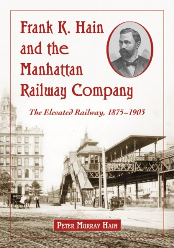 9780786464050: Frank K. Hain and the Manhattan Railway Company: The Elevated Railway, 1875-1903