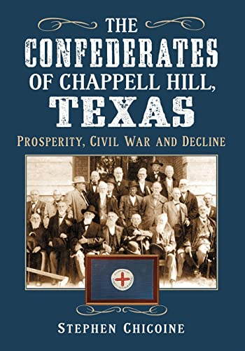 9780786464180: The Confederates of Chappell Hill, Texas: Prosperity, Civil War and Decline