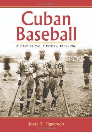 Cuban Baseball: A Statistical History, 1878-1961: Jorge S. Figueredo