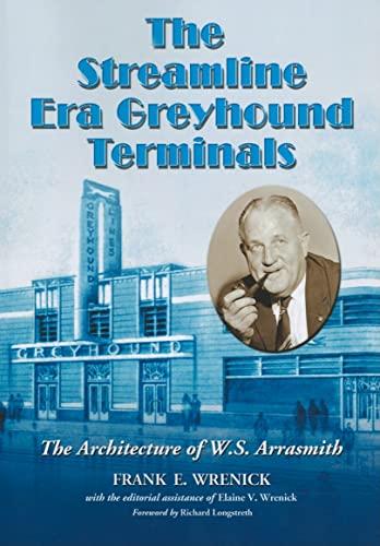 9780786464456: The Streamline Era Greyhound Terminals: The Architecture of W.S. Arrasmith