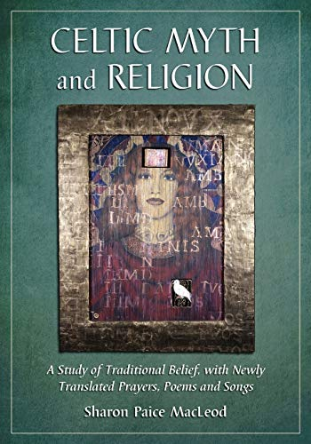 9780786464760: Celtic Myth and Religion: A Study of Traditional Belief, with Newly Translated Prayers, Poems and Songs