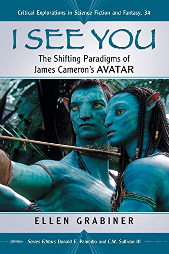 9780786464920: I See You: The Shifting Paradigms of James Cameron's Avatar (Critical Explorations in Science Fiction and Fantasy)