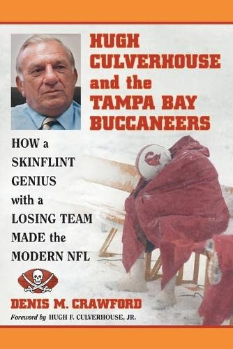 9780786465163: Hugh Culverhouse and the Tampa Bay Buccaneers: How a Skinflint Genius with a Losing Team Made the Modern NFL