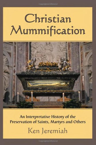 9780786465194: Christian Mummification: An Interpretative History of the Preservation of Saints, Martyrs and Others