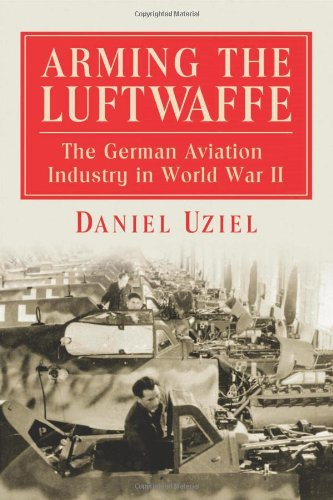 9780786465217: Arming the Luftwaffe: The German Aviation Industry in World War II