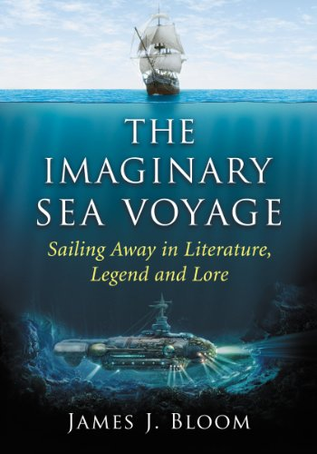The Imaginary Sea Voyage: Sailing Away in Literature, Legend and Lore: James J. Bloom