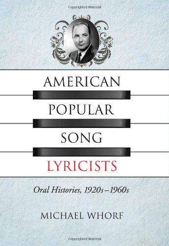American Popular Song Lyricists: Oral Histories, 1920s-1960s (Paperback): Michael Whorf