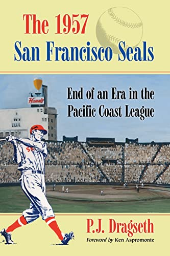 9780786465453: The 1957 San Francisco Seals: End of an Era in the Pacific Coast League
