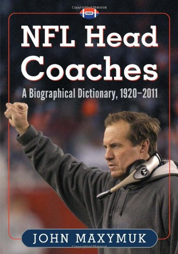 9780786465576: NFL Head Coaches: A Biographical Dictionary, 1920-2011