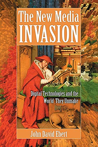 9780786465606: The New Media Invasion: Digital Technologies and the World They Unmake