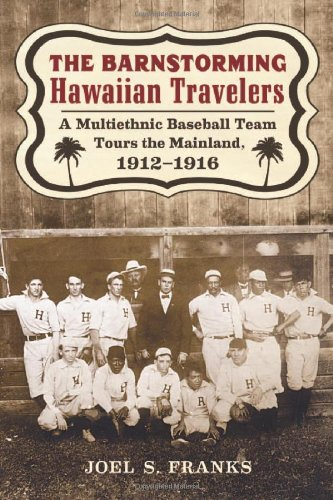 The Barnstorming Hawaiian Travelers A Multiethnic Baseball Team Tours the Mainland, 1912-1916