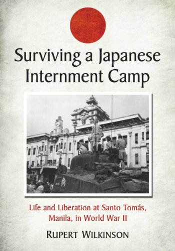 Surviving a Japanese Internment Camp: Life and: Rupert Wilkinson