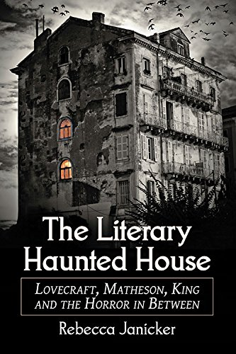 9780786465736: The Literary Haunted House: Lovecraft, Matheson, King and the Horror in Between
