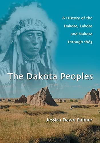 9780786466214: The Dakota Peoples: A History of the Dakota, Lakota and Nakota through 1863