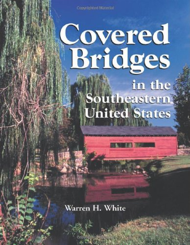 Covered Bridges in the Southeastern United States - A Comprehensive Illustrated Catalog