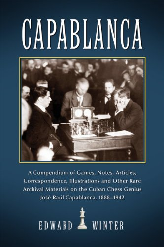 9780786466344: Capablanca: A Compendium of Games, Notes, Articles, Correspondence, Illustrations and Other Rare Archival Materials on the Cuban C