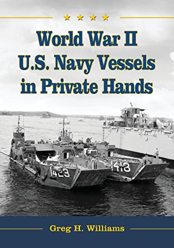9780786466450: World War II U.S. Navy Vessels in Private Hands: The Boats and Ships Sold and Registered for Commercial and Recreational Purposes Under the American Flag
