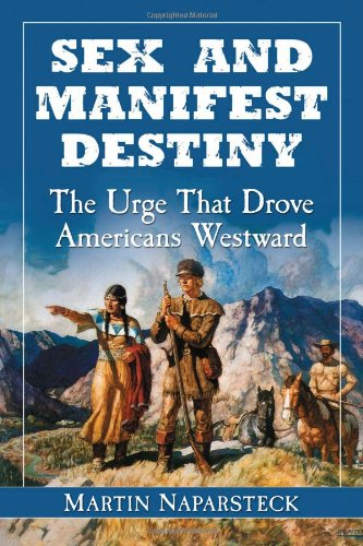 9780786466542: Sex and Manifest Destiny: The Urge That Drove Americans Westward