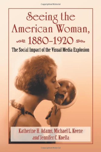 9780786466610: Seeing the American Woman, 1880-1920: The Social Impact of the Visual Media Explosion