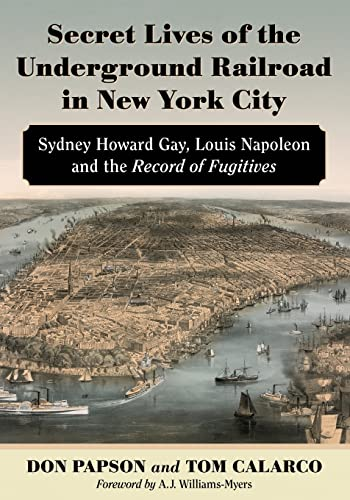 Secret Lives of the Underground Railroad in New York City - Sydney Howard Gay, Louis Napoleon and the Record of Fugitives