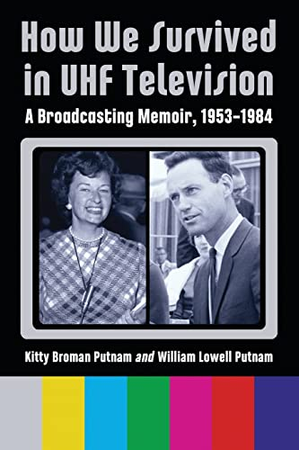 9780786466665: How We Survived in UHF Television: A Broadcasting Memoir, 19531984