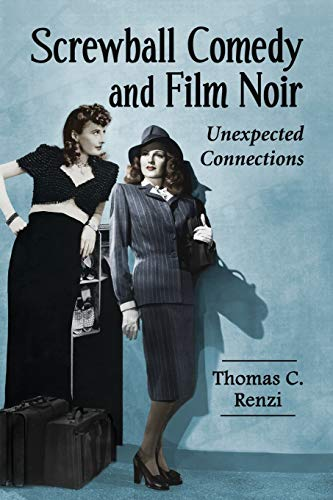 9780786466726: Screwball Comedy and Film Noir: Unexpected Connections