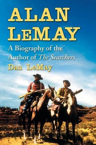Alan LeMay: A Biography of the Author: Dan LeMay