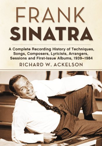 9780786467013: Frank Sinatra: A Complete Recording History of Techniques, Songs, Composers, Lyricists, Arrangers, Sessions and First-Issue Albums, 1939-1984